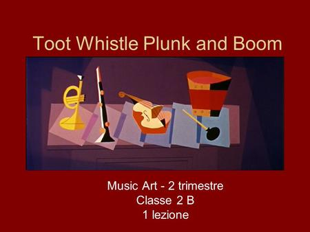 Toot Whistle Plunk and Boom Music Art - 2 trimestre Classe 2 B 1 lezione.