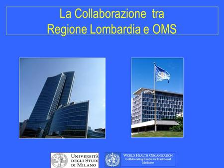 La Collaborazione tra Regione Lombardia e OMS W ORLD H EALTH O RGANIZATION Collaborating Centre for Traditional Medicine.