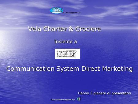 Vela Charter & Crociere Communication System Direct Marketing Insieme a Hanno il piacere di presentarvi