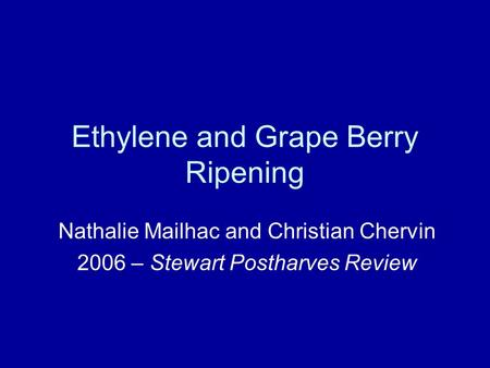 Ethylene and Grape Berry Ripening Nathalie Mailhac and Christian Chervin 2006 – Stewart Postharves Review.
