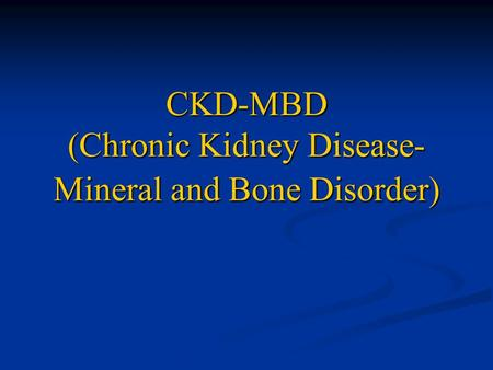 CKD-MBD (Chronic Kidney Disease- Mineral and Bone Disorder)