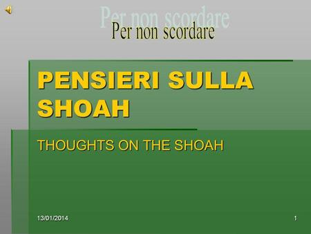 13/01/20141 PENSIERI SULLA SHOAH THOUGHTS ON THE SHOAH.