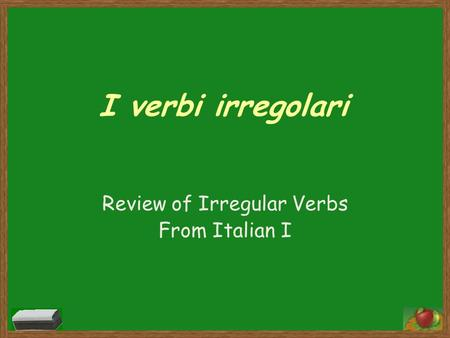 I verbi irregolari Review of Irregular Verbs From Italian I.