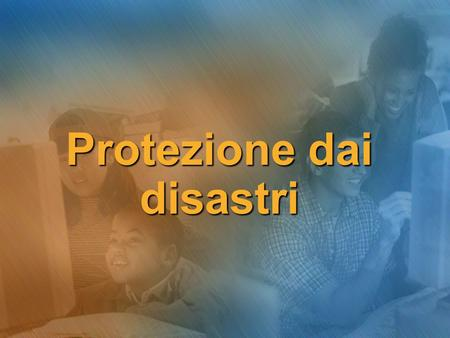 Protezione dai disastri. Sommario I disastri in una rete I disastri in una rete Disastri hardware e software Disastri hardware e software Il ruolo di.