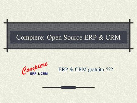 Compiere: Open Source ERP & CRM