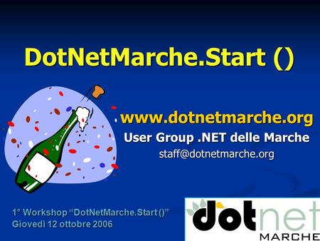 DotNetMarche.Start ()  User Group.NET delle Marche 1° Workshop DotNetMarche.Start () Giovedì 12 ottobre 2006.
