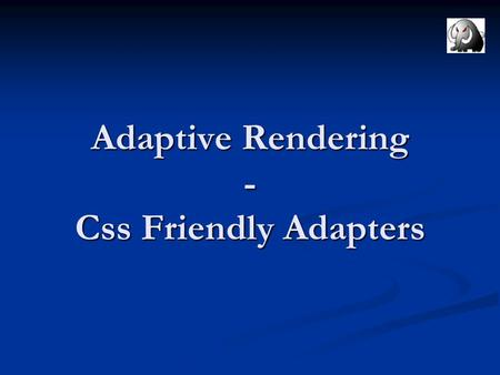 Adaptive Rendering - Css Friendly Adapters. Dott. Ing. Giorgetti Alessandro