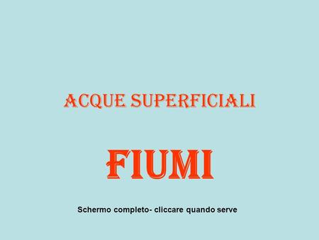 Acque superficiali Fiumi Schermo completo- cliccare quando serve.