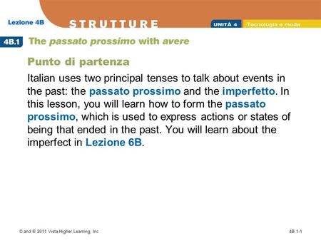 © and ® 2011 Vista Higher Learning, Inc.4B.1-1 Punto di partenza Italian uses two principal tenses to talk about events in the past: the passato prossimo.