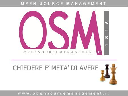 Www.opensourcemanagement.it O PEN S OURCE M ANAGEMENT CHIEDERE E META DI AVERE.