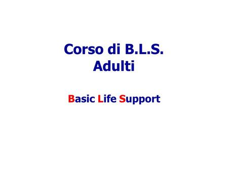 Corso di B.L.S. Adulti Basic Life Support.