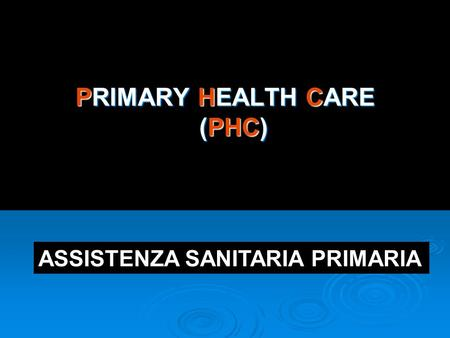 PRIMARY HEALTH CARE (PHC) ASSISTENZA SANITARIA PRIMARIA.