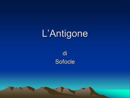 L'Antigone di Sofocle.