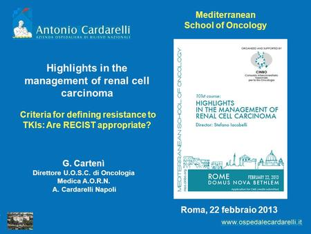 G. Cartenì Direttore U.O.S.C. di Oncologia Medica A.O.R.N. A. Cardarelli Napoli Roma, 22 febbraio 2013 Highlights in the management of renal cell carcinoma.