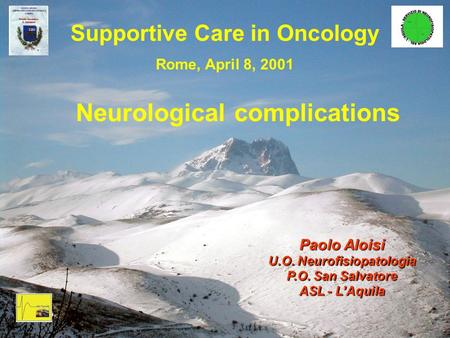 Supportive Care in Oncology Rome, April 8, 2001 Neurological complications Paolo Aloisi U.O. Neurofisiopatologia P.O. San Salvatore ASL - LAquila.