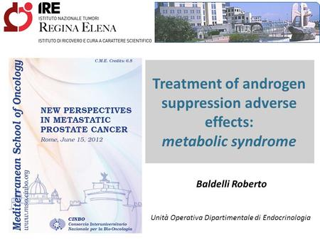 Treatment of androgen suppression adverse effects: metabolic syndrome Baldelli Roberto Unità Operativa Dipartimentale di Endocrinologia.