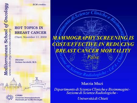 MAMMOGRAPHY SCREENING IS COST/EFFECTIVE IN REDUCING BREAST CANCER MORTALITY False Marzia Muzi Dipartimento di Scienze Cliniche e Bioimmagini - Sezione.