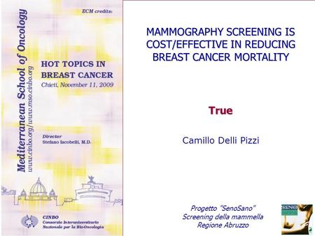 MAMMOGRAPHY SCREENING IS COST/EFFECTIVE IN REDUCING BREAST CANCER MORTALITY True Camillo Delli Pizzi Progetto SenoSano Screening della mammella Regione.