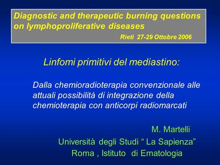 M. Martelli M. Martelli Università degli Studi La Sapienza Roma, Istituto di Ematologia Diagnostic and therapeutic burning questions on lymphoproliferative.