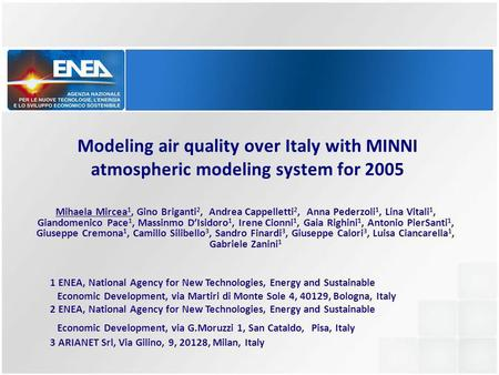 Modeling air quality over Italy with MINNI atmospheric modeling system for 2005 Mihaela Mircea 1, Gino Briganti 2, Andrea Cappelletti 2, Anna Pederzoli.