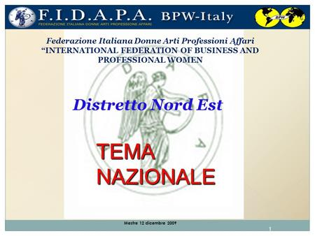 1 Mestre 12 dicembre 2009 Federazione Italiana Donne Arti Professioni Affari INTERNATIONAL FEDERATION OF BUSINESS AND PROFESSIONAL WOMEN Distretto Nord.