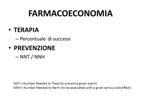 FARMACOECONOMIA TERAPIA – Percentuale di successi PREVENZIONE – NNT / NNH NNT = Number Needed to Treat (to prevent a given event) NNH = Number Needed to.
