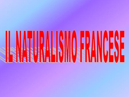 IL NATURALISMO FRANCESE