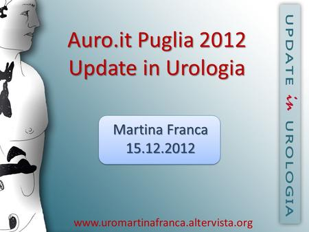 Auro.it Puglia 2012 Update in Urologia Martina Franca 15.12.2012 www.uromartinafranca.altervista.org.