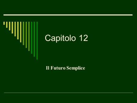 Capitolo 12 Il Futuro Semplice. Come si forma il futuro: Verbi regolari Verbi in -ARE. Drop the final E Change the A to E Verbi in – ERE just drop the.