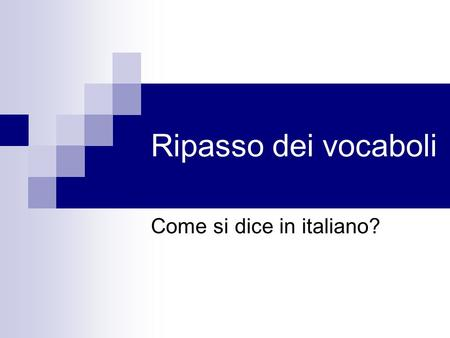 Ripasso dei vocaboli Come si dice in italiano?. Come si dice…?