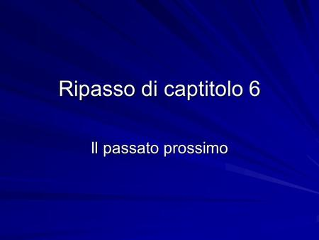 Ripasso di captitolo 6 Il passato prossimo. In Italian the passato prossimo expresses completed actions that happened a short time ago. In Italian this.