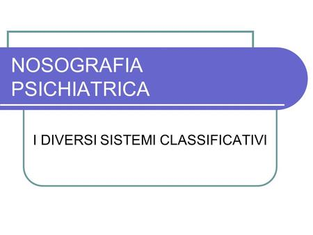NOSOGRAFIA PSICHIATRICA I DIVERSI SISTEMI CLASSIFICATIVI.