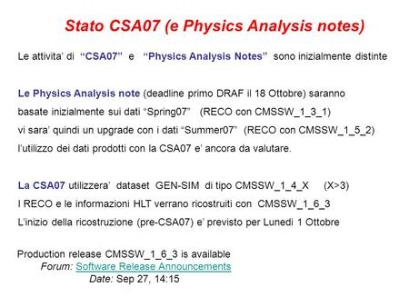 Stato CSA07 (e Physics Analysis notes) Le attivita di CSA07 e Physics Analysis Notes sono inizialmente distinte Le Physics Analysis note (deadline primo.