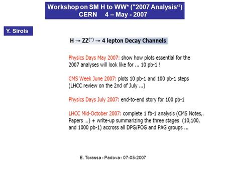 E. Torassa - Padova - 07-05-2007 Workshop on SM H to WW* (2007 Analysis) CERN 4 – May - 2007 Y. Sirois.