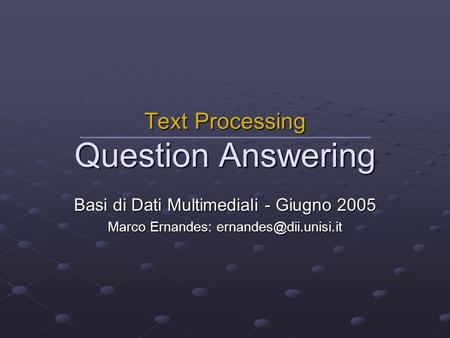 Text Processing Question Answering Basi di Dati Multimediali - Giugno 2005 Marco Ernandes:
