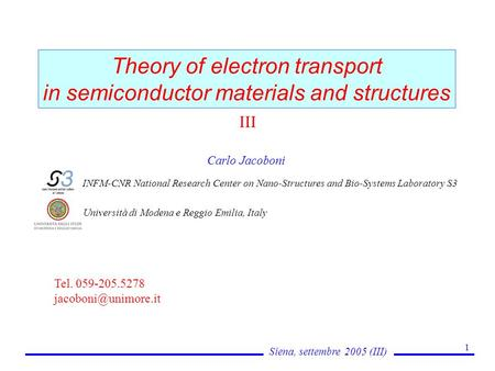 Siena, settembre 2005 (III) 1 Theory of electron transport in semiconductor materials and structures Carlo Jacoboni INFM-CNR National Research Center on.