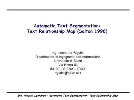 Ing. Rigutini Leonardo – Automatic Text Segmentation: Text Relationship Map Automatic Text Segmentation: Text Relationship Map (Salton 1996) Ing. Leonardo.