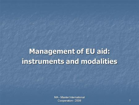 MA - Master International Cooperation - 20081 Management of EU aid: instruments and modalities.