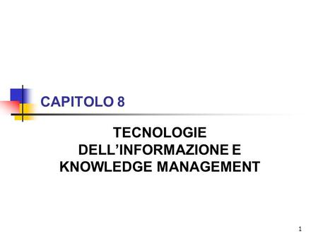 1 CAPITOLO 8 TECNOLOGIE DELLINFORMAZIONE E KNOWLEDGE MANAGEMENT.