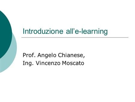 Introduzione alle-learning Prof. Angelo Chianese, Ing. Vincenzo Moscato.
