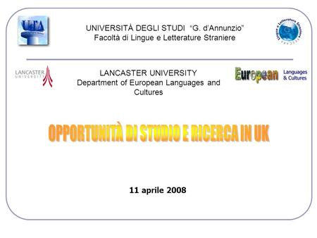 UNIVERSITÀ DEGLI STUDI G. dAnnunzio Facoltà di Lingue e Letterature Straniere LANCASTER UNIVERSITY Department of European Languages and Cultures 11 aprile.