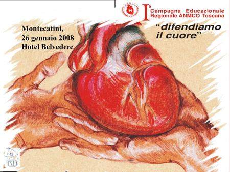 Montecatini, 26 gennaio 2008 Hotel Belvedere. WE LIVE WITH ATHEROSCLEROSIS WE DIE WITH TROMBOSIS.