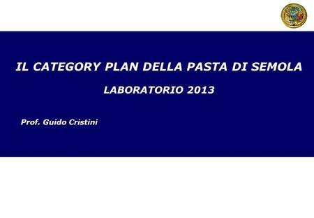 IL CATEGORY PLAN DELLA PASTA DI SEMOLA LABORATORIO 2013 Prof. Guido Cristini.