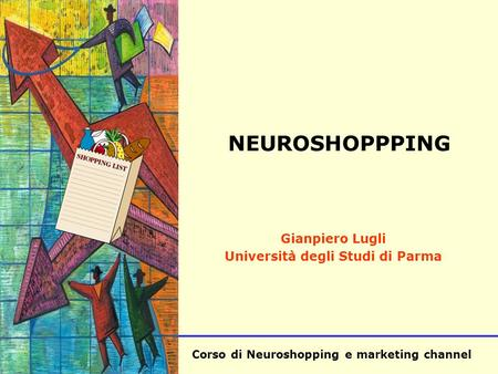 Corso di Neuroshopping e marketing channel SISA NEUROSHOPPPING Gianpiero Lugli Università degli Studi di Parma.