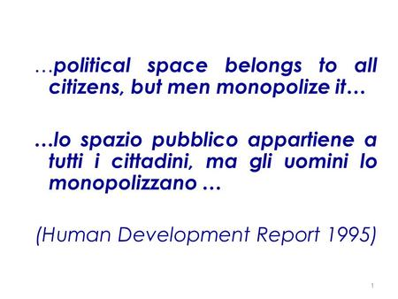 … political space belongs to all citizens, but men monopolize it… …lo spazio pubblico appartiene a tutti i cittadini, ma gli uomini lo monopolizzano …
