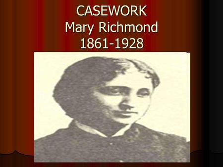 CASEWORK Mary Richmond