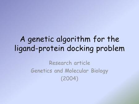 A genetic algorithm for the ligand-protein docking problem Research article Genetics and Molecular Biology (2004)