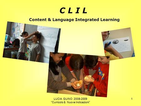 C L I L Content & Language Integrated Learning