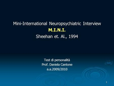 1 Mini-International Neuropsychiatric Interview M.I.N.I. Sheehan et. Al., 1994 Test di personalità Prof. Daniela Cantone a.a.2009/2010.