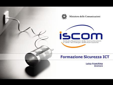 Formazione Sicurezza ICT. ISCOM 30 labs; 164 internal experts; 86 experts from other research institutes; 52 agreements with Universities; 22 projects.